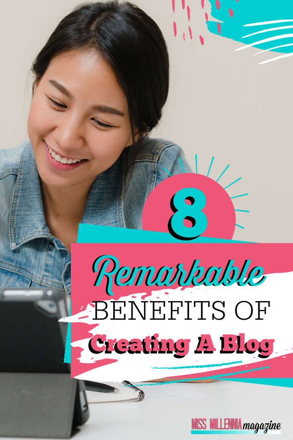 8 Remarkable Benefits Of Creating A Blog