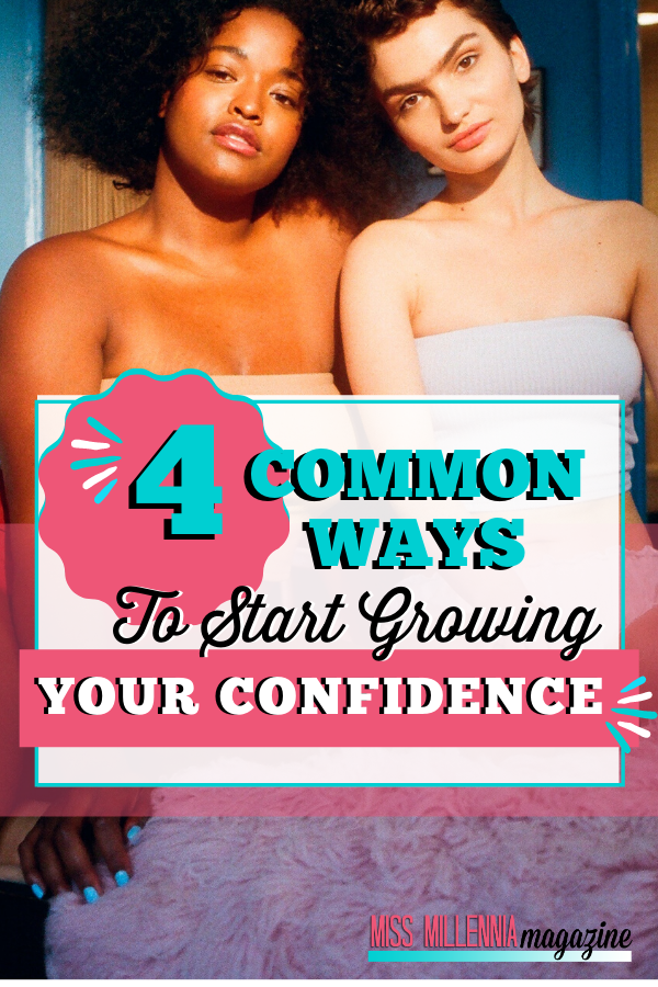 4 Common Ways To Start Growing Your Confidence