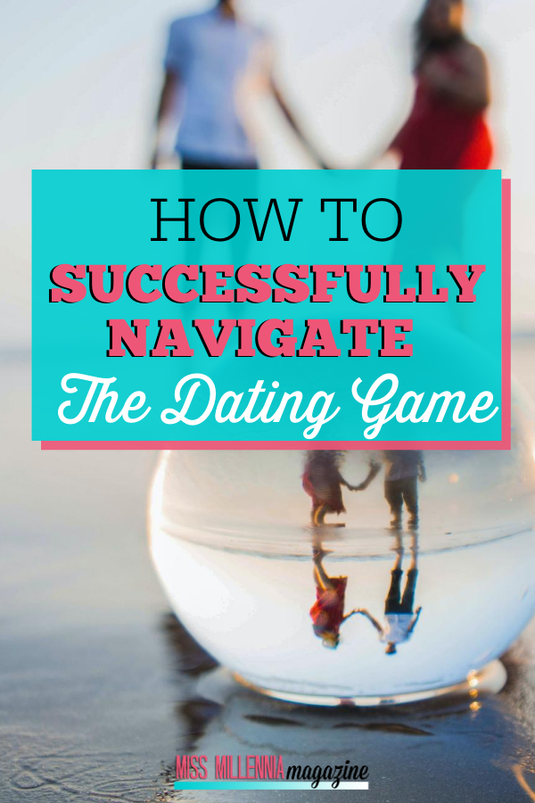 How To Successfully Navigate The Dating Game