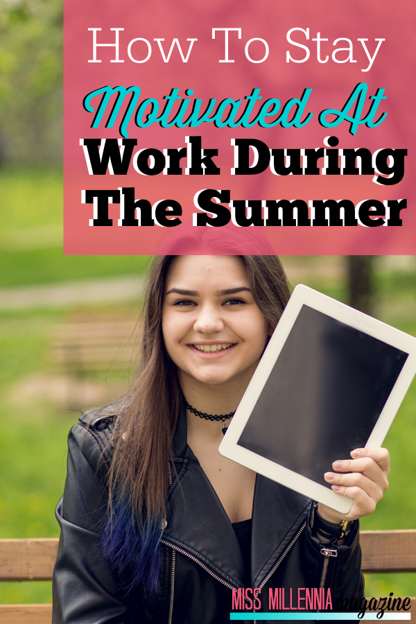 How To Stay Motivated At Work During The Summer