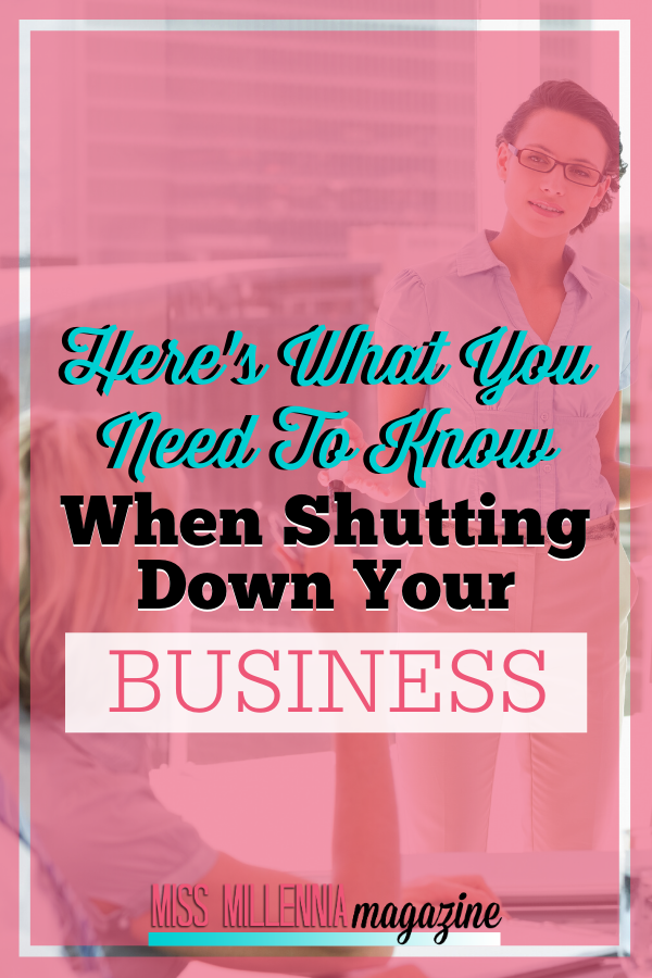 Here's What You Need To Know When Shutting Down Your Business