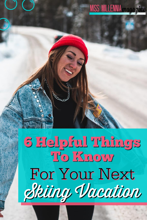 6 Helpful Things To Know For Your Next Skiing Vacation