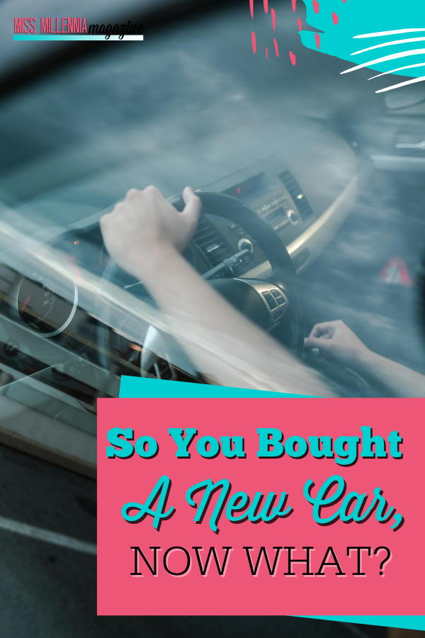 So You Bought A New Car, Now What?
