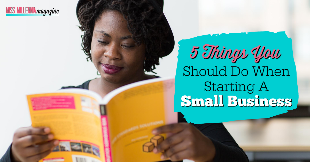 5 Things You Should Do When Starting A Small Business