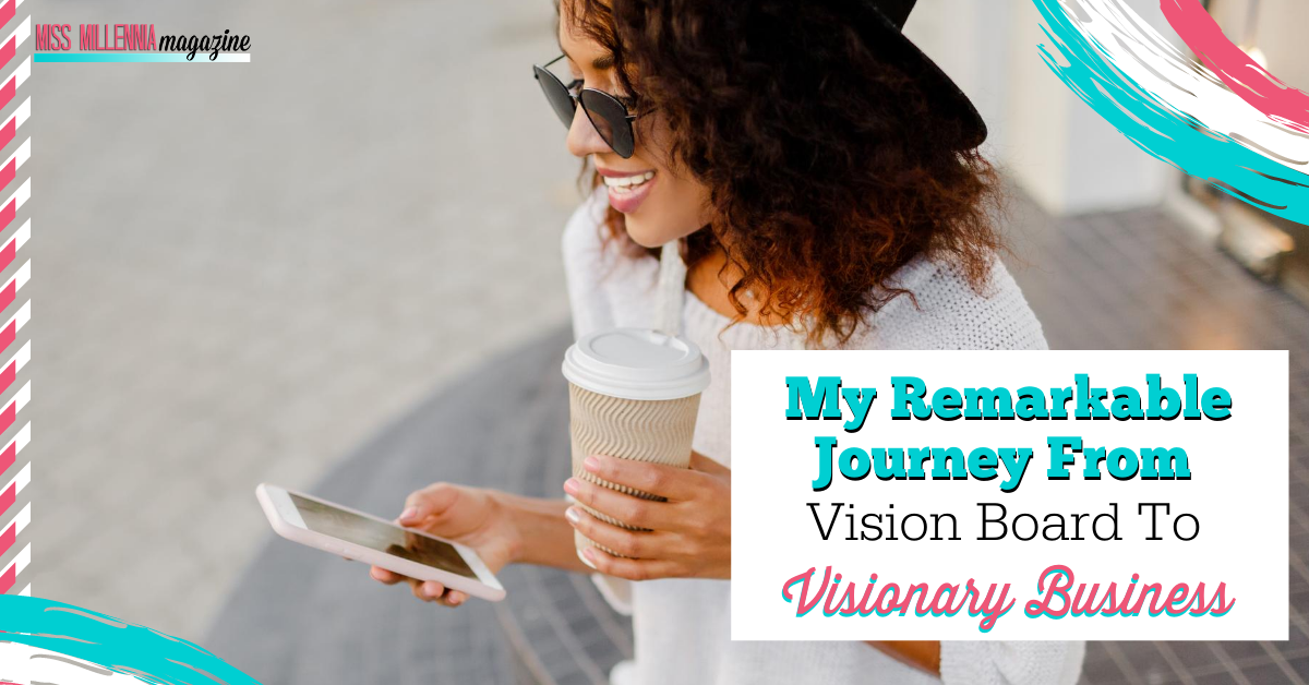 My Remarkable Journey From Vision Board To Visionary Business
