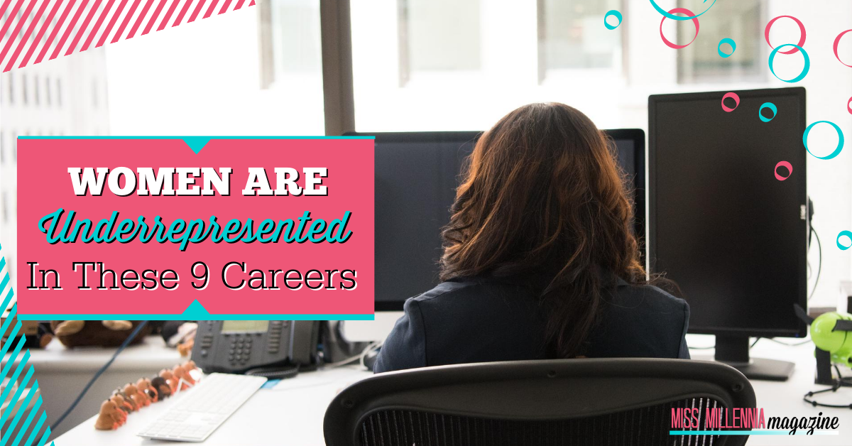 Women Are Underrepresented In These 9 Careers