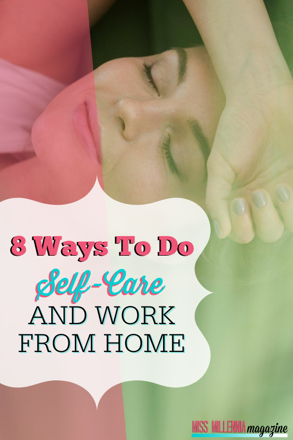 8 Ways To Do Self-Care And Work From Home
