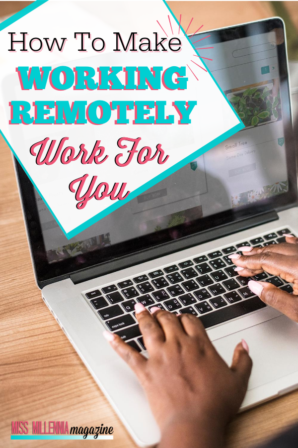 How to Make Working Remotely Work For You