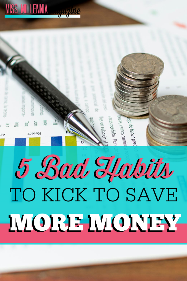 5 Bad Habits To Kick To Save More Money