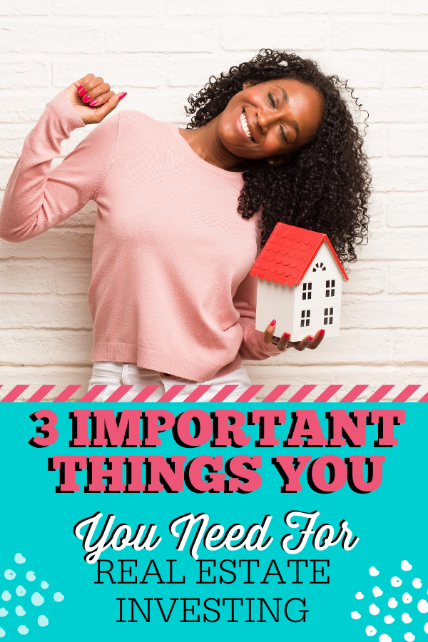 3 Important Things You Need For Real Estate Investing