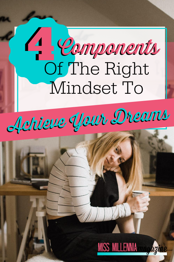 4 Components Of The Right Mindset To Achieve Your Dreams