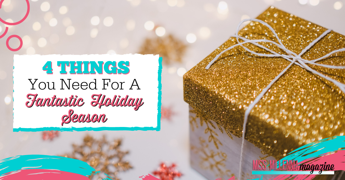 4 Things You Need For A Fantastic Holiday Season
