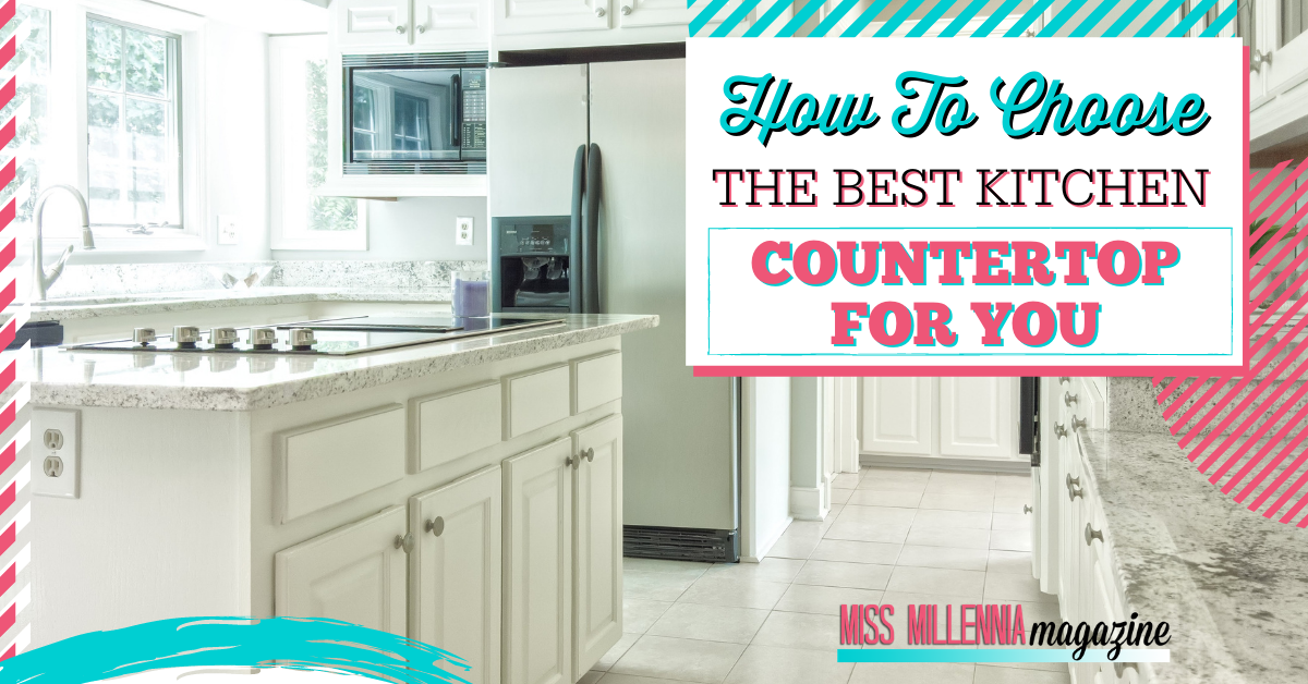 How To Choose The Best Kitchen Countertop For You