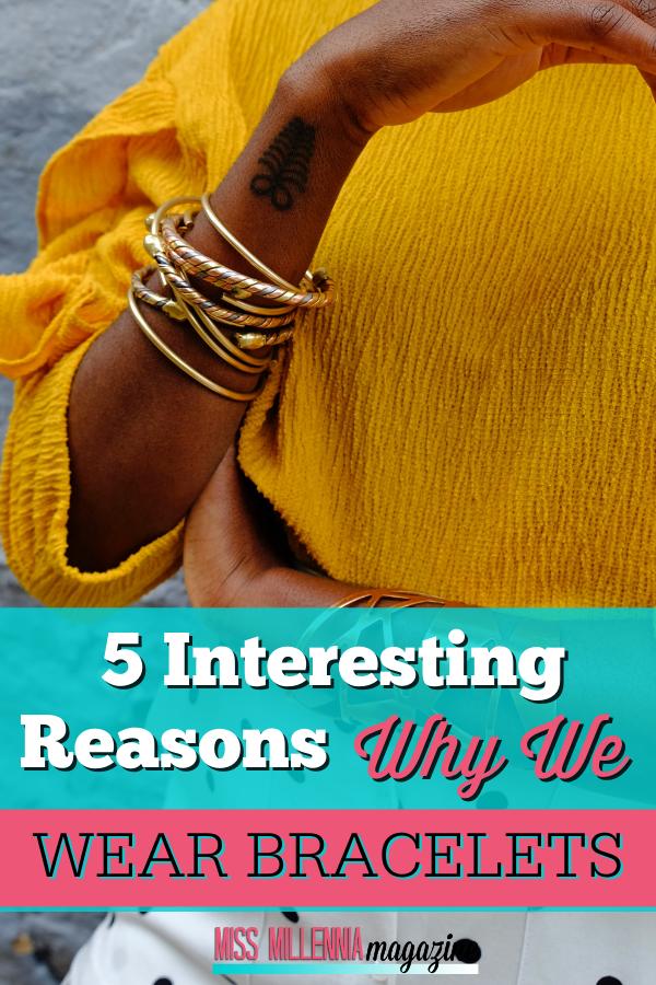 5 Interesting Reasons Why We Wear Bracelets