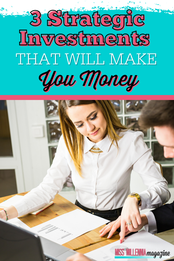 3 Strategic Investments That Will Make You Money