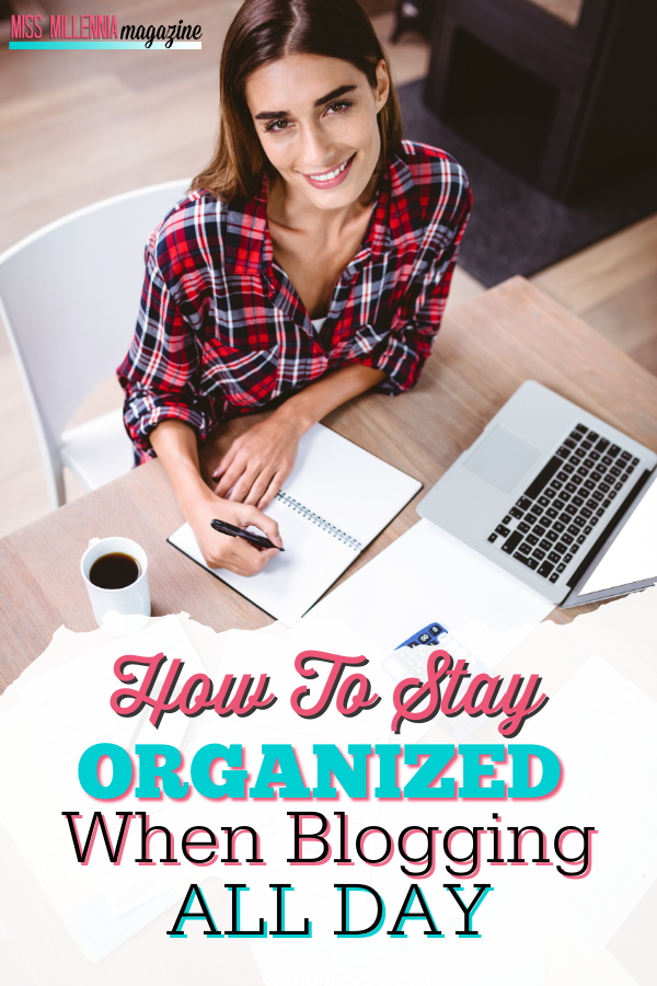 How To Stay Organized When Blogging All Day
