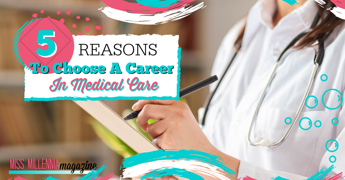 5 Reasons To Choose A Career In Medical Care