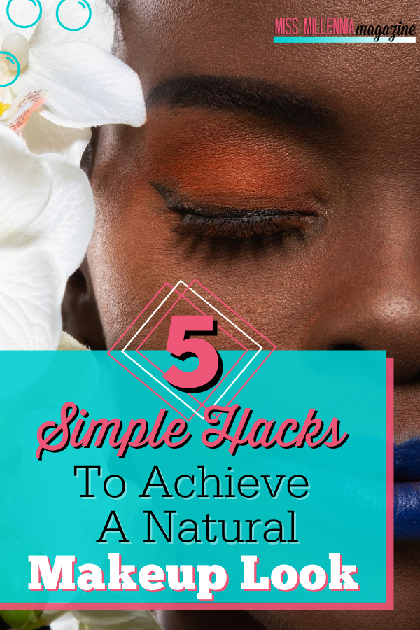 5 Simple Hacks To Achieve A Natural Makeup Look