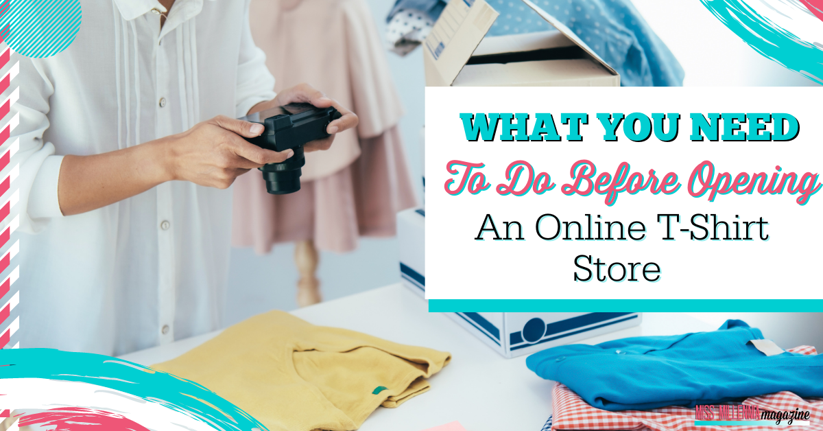 What You Need To Do Before Opening An Online T-Shirt Store