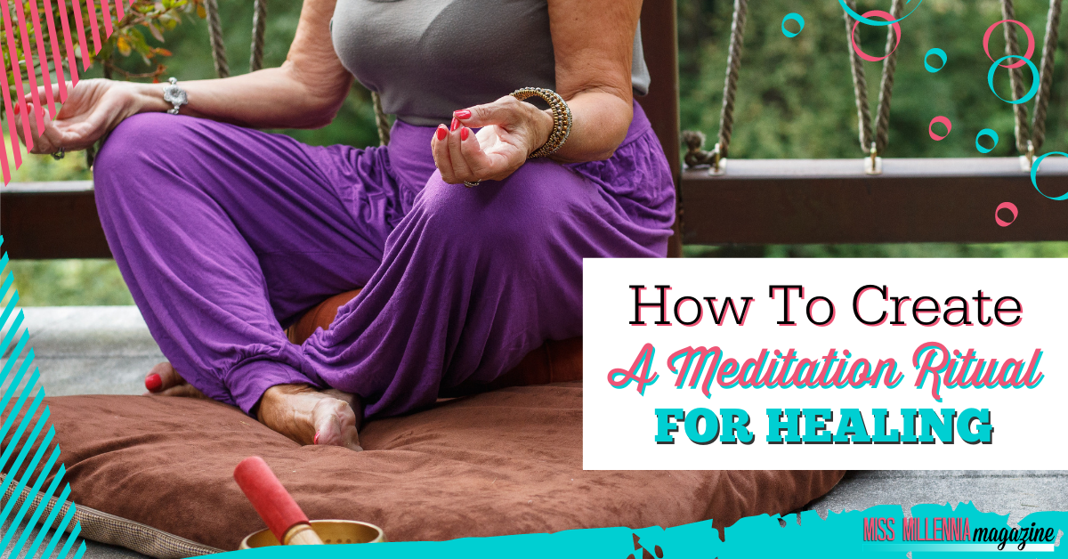 How To Create A Meditation Ritual For Healing
