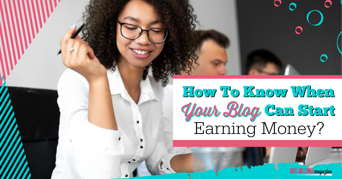 How To Know When Your Blog Can Start Earning Money?