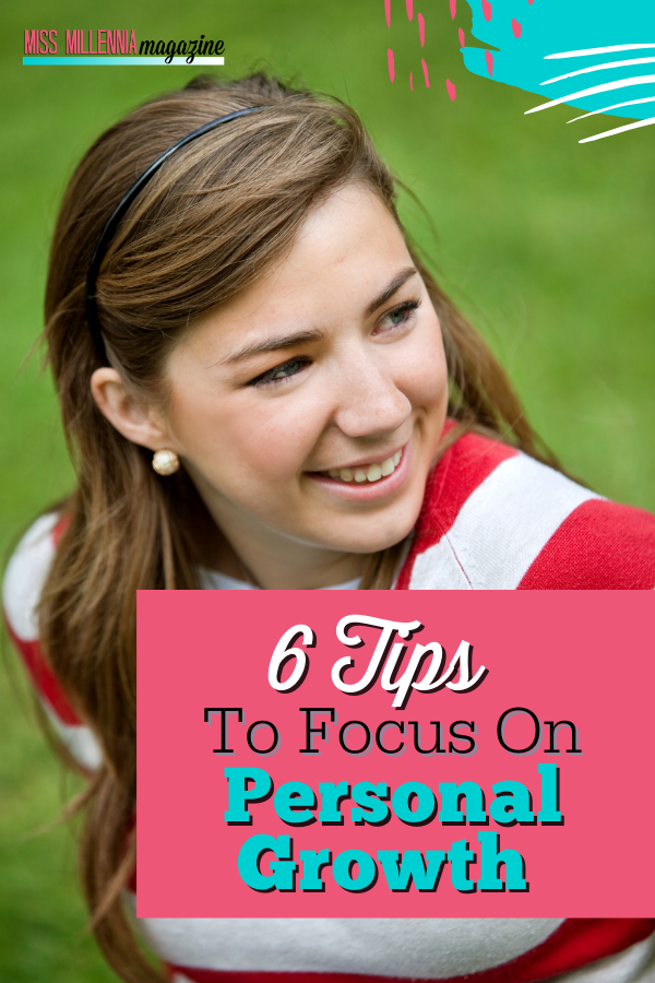 : 6 Tips To Focus On Personal Growth