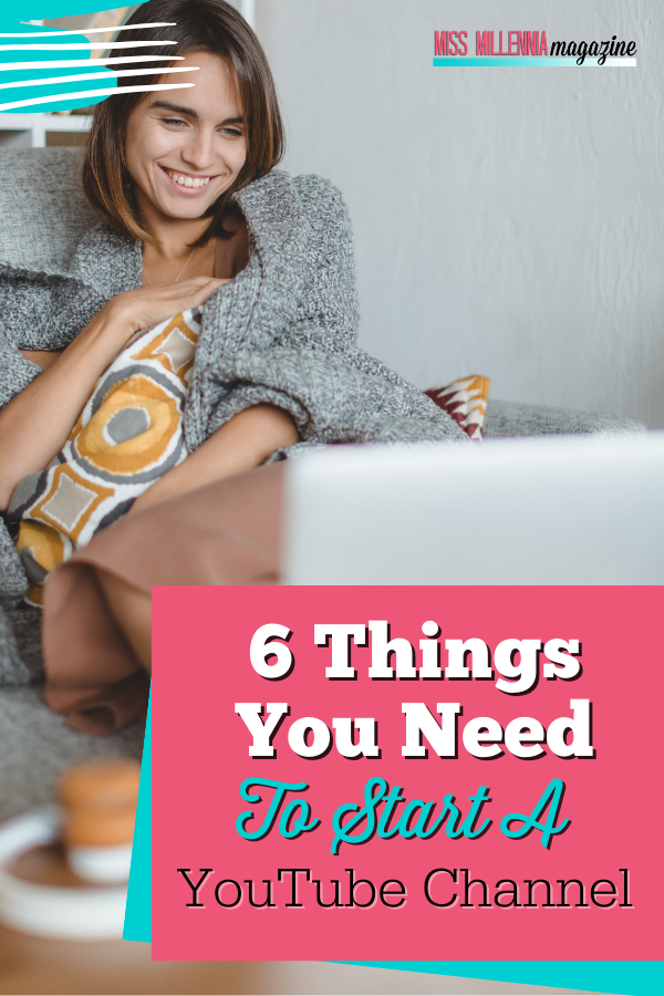 6 Things You Need To Start A YouTube Channel