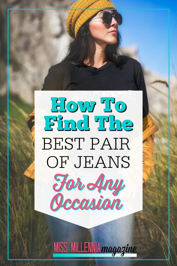 How To Find The Best Pair Of Jeans For Any Occasion