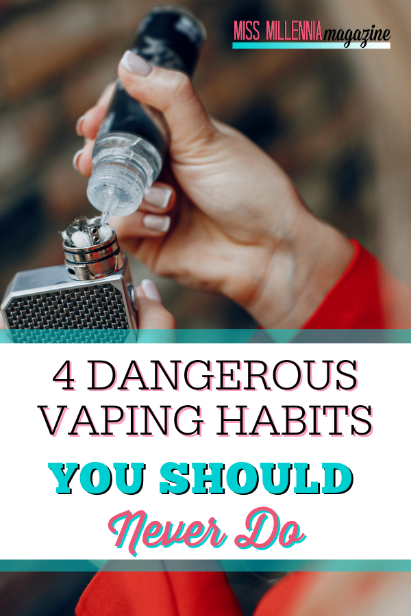 4 Dangerous Vaping Habits You Should Never Do