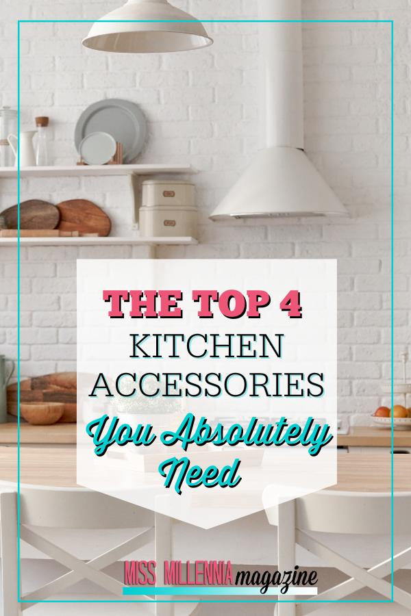 The Top 4 Kitchen Accessories You Absolutely Need