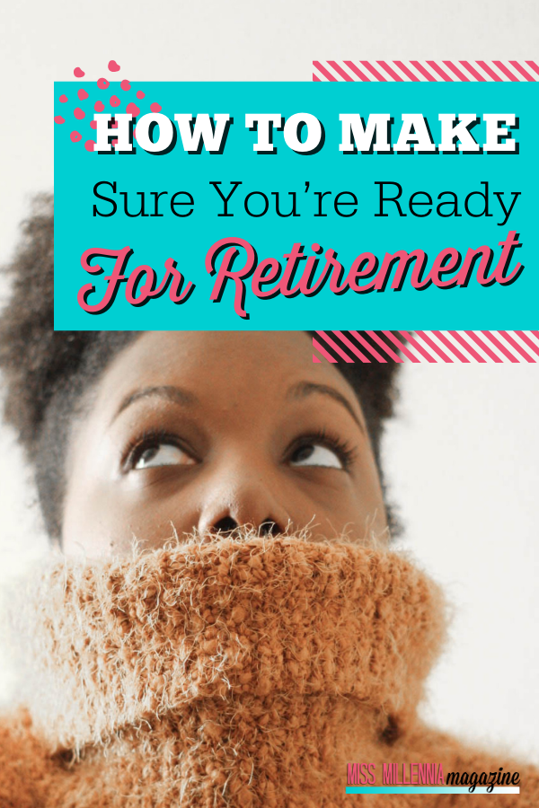 How To Make Sure You're Ready For Retirement