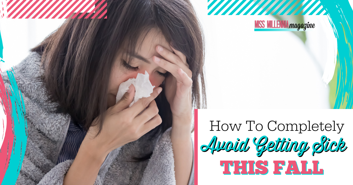 How To Completely Avoid Getting Sick This Fall