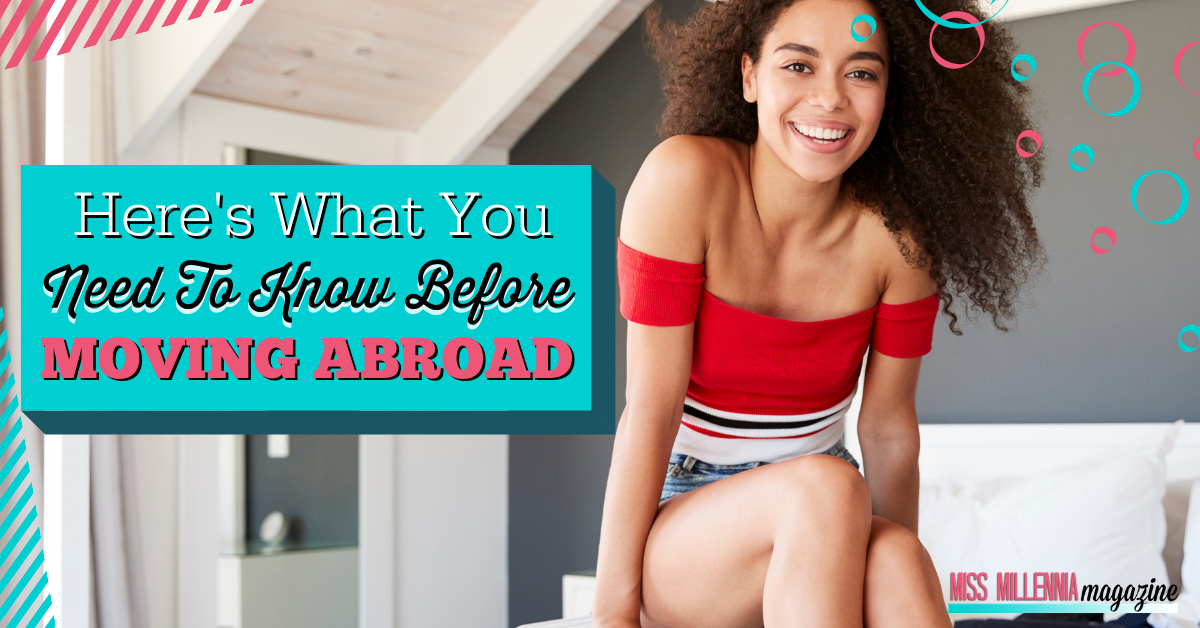 Here's What You Need To Know Before Moving Abroad