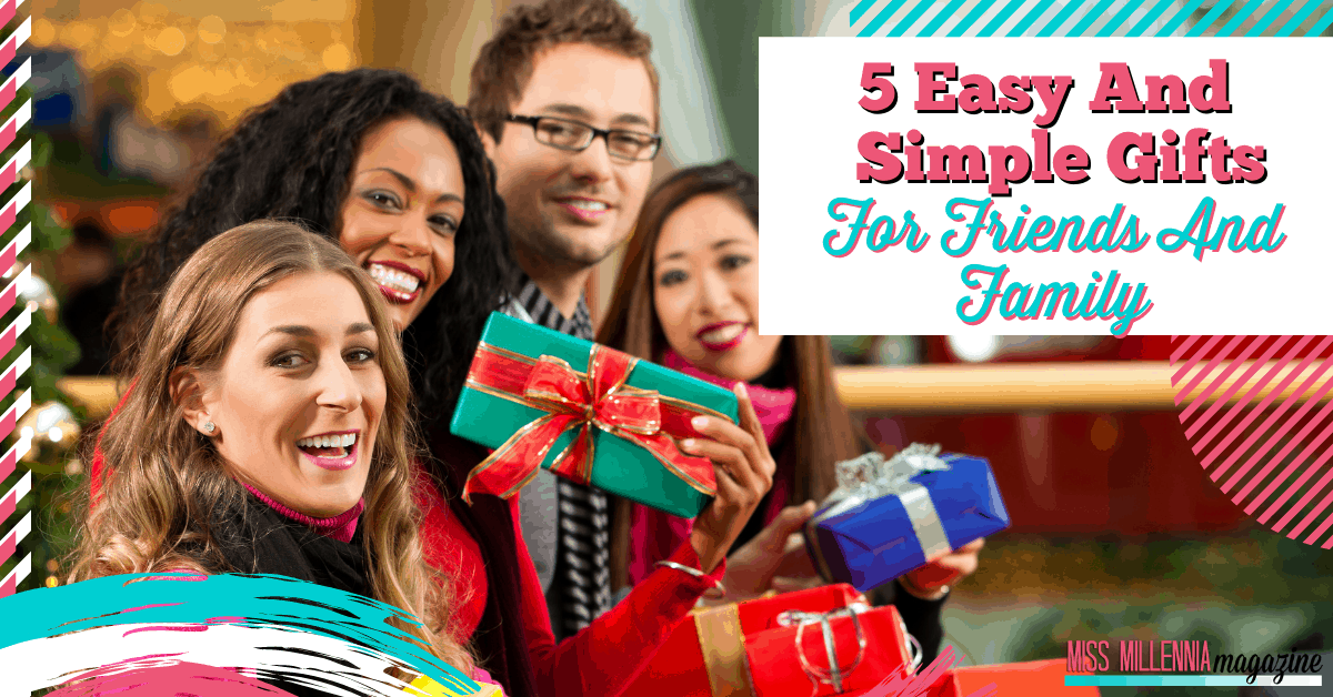 5 Easy And Simple Gifts For Friends And Family