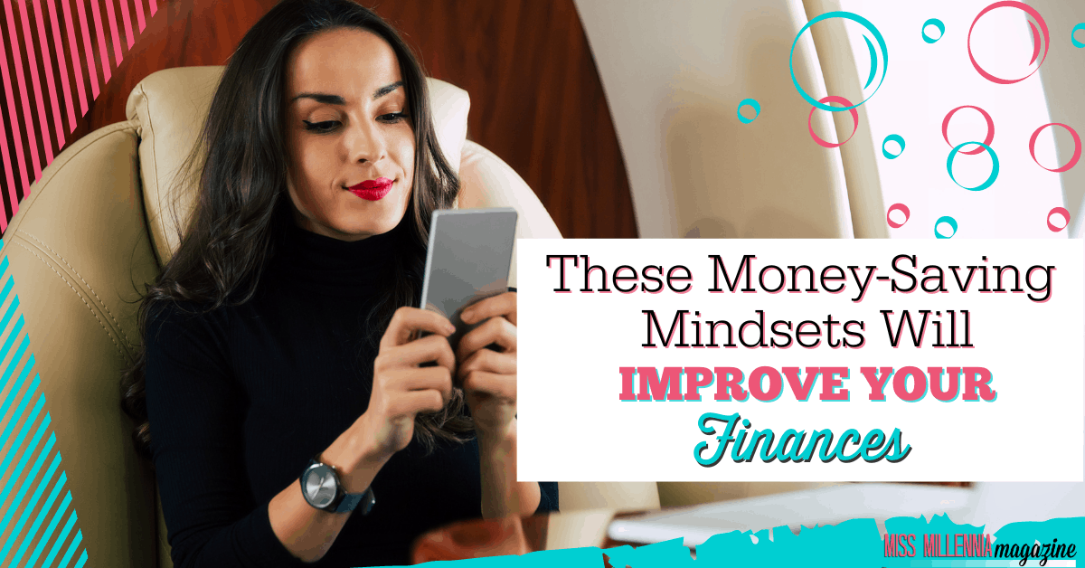 These Money-Saving Mindsets Will Improve Your Finances