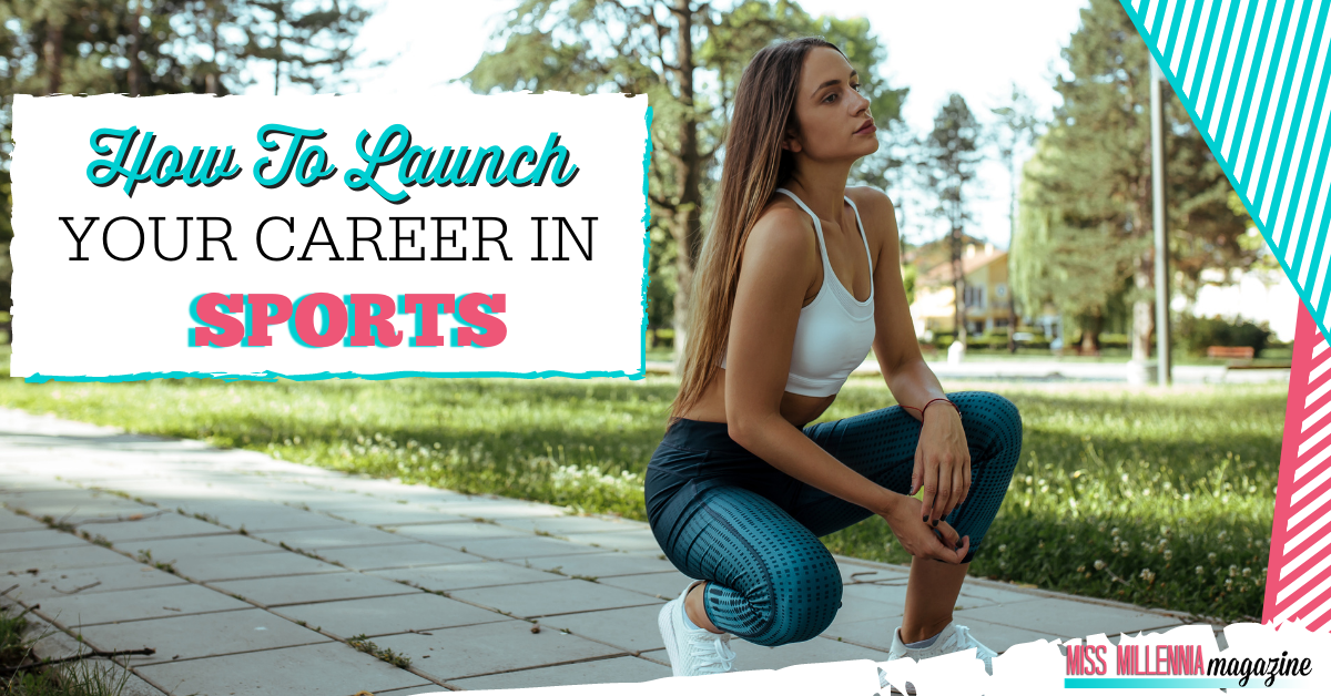 How To Launch Your Career In Sports