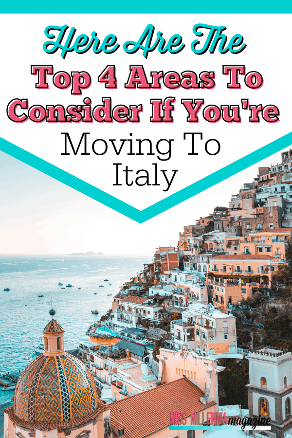 Here Are The Top 4 Areas To Consider If You're Moving To Italy