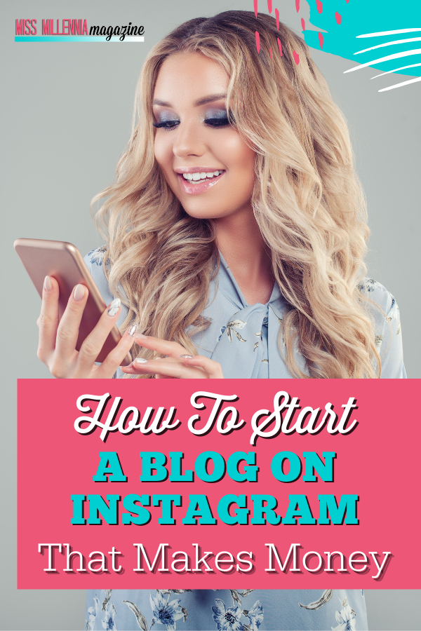 How To Start A Blog On Instagram That Makes Money
