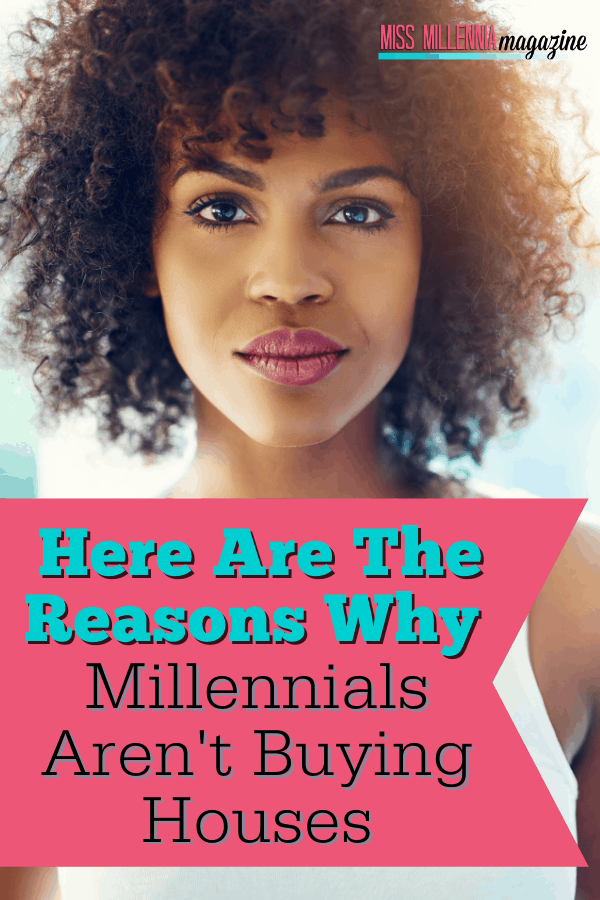 Here Are The Reasons Why Millennials Aren't Buying Houses