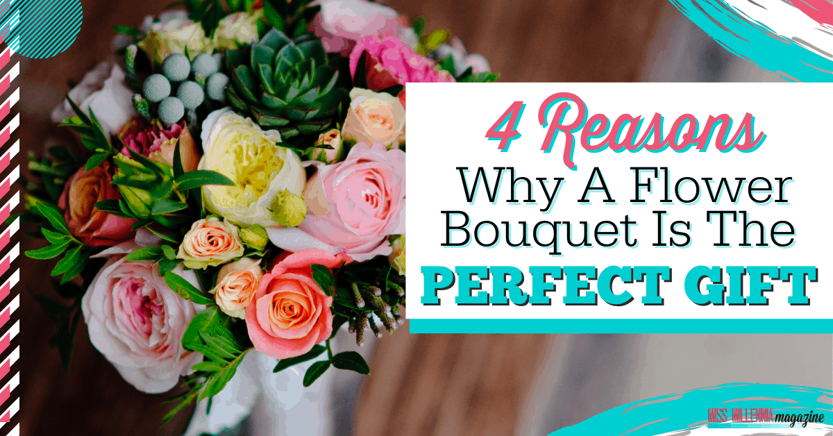 4 Reasons Why A Flower Bouquet Is The Perfect Gift