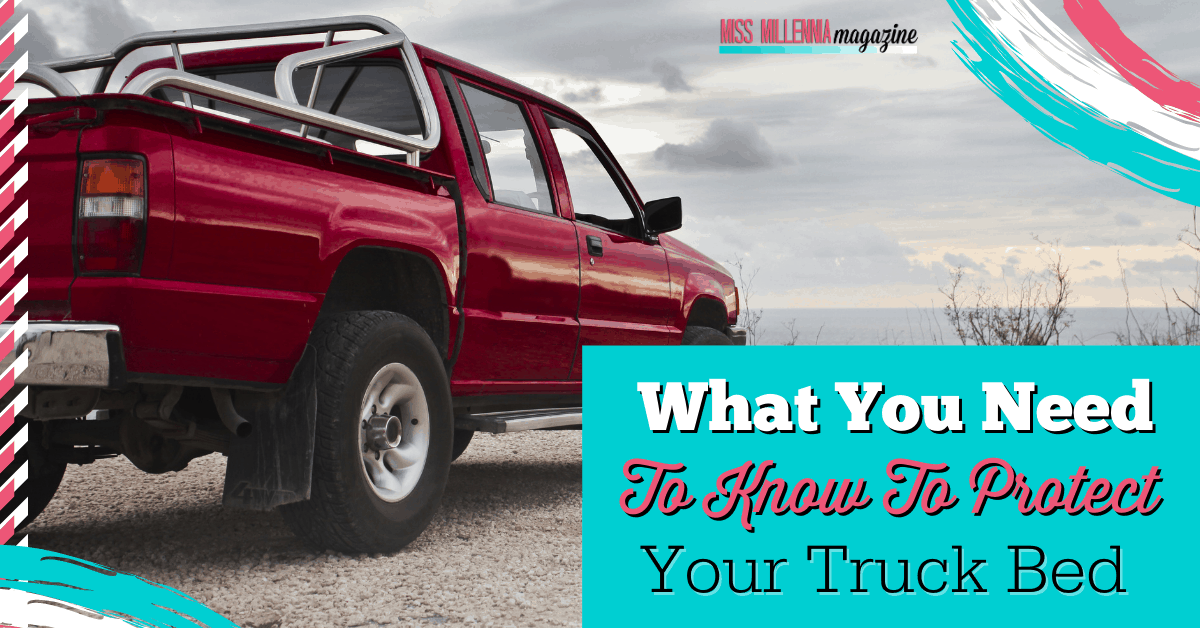What You Need To Know To Protect Your Truck Bed