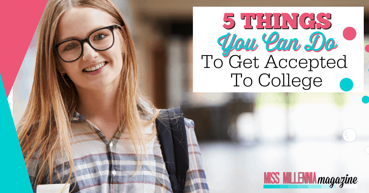 5 Things You Can Do To Get Accepted To College