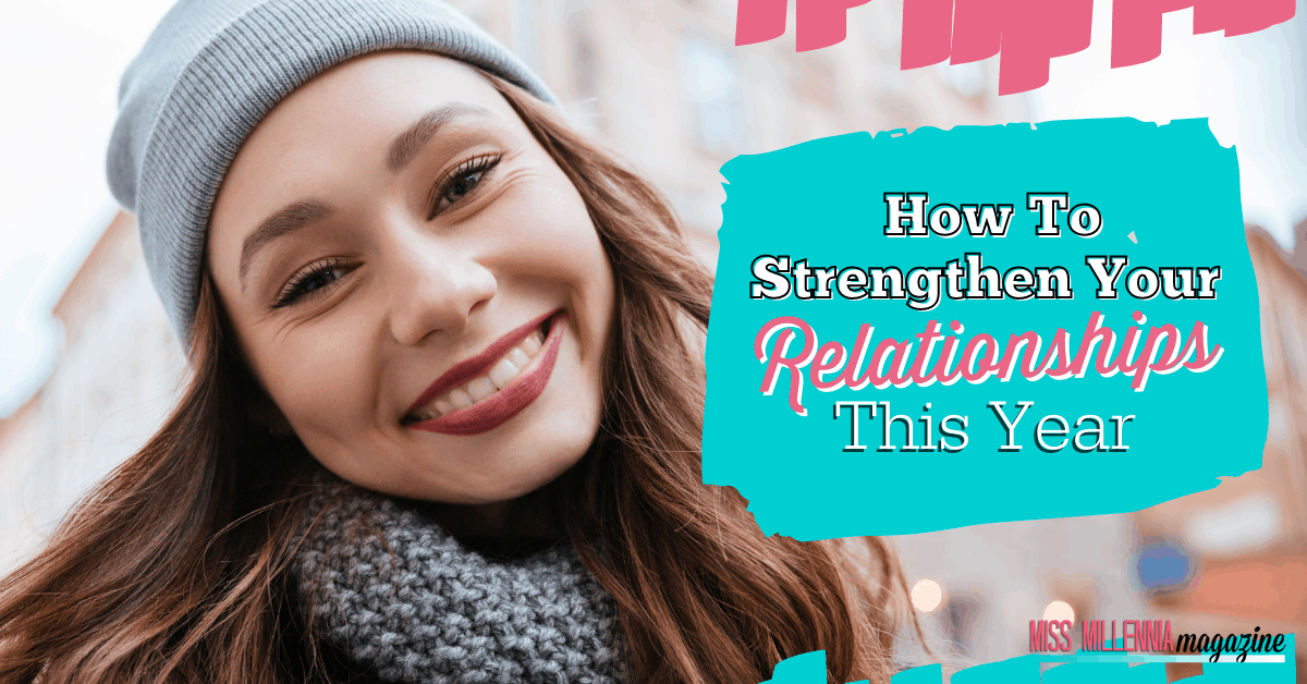 How To Strengthen Your Relationships This Year