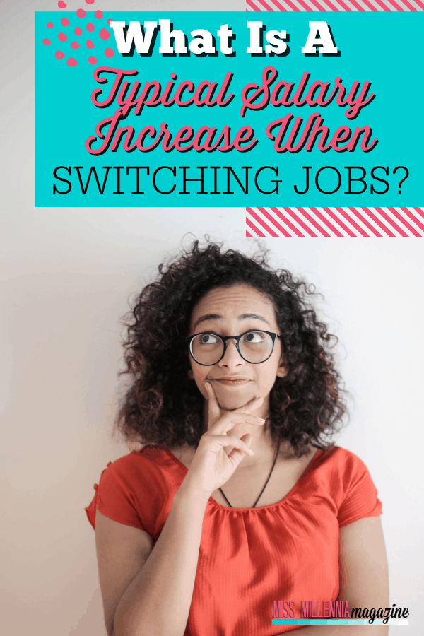 What Is A Typical Salary Increase When Switching Jobs?