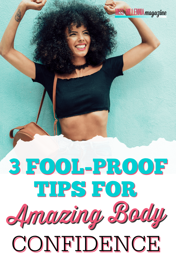 3 Fool-Proof Tips For Amazing Body Confidence