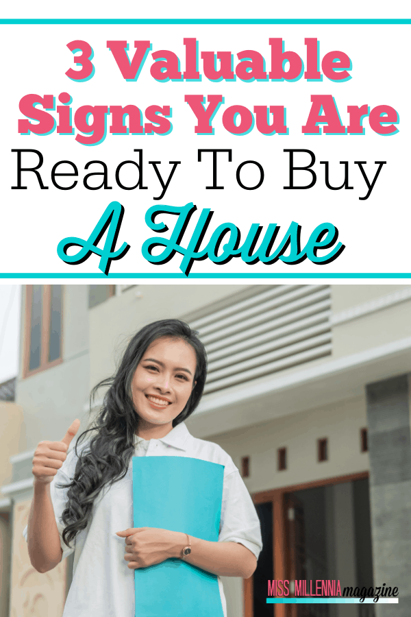 3 Valuable Signs You Are Ready To Buy A House
