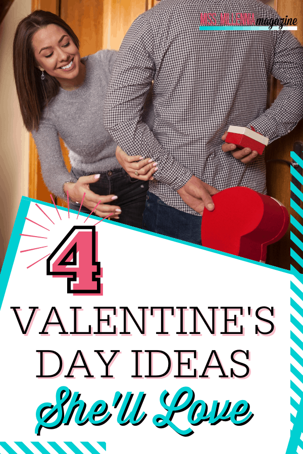 4 Valentine's Day Ideas She'll Love