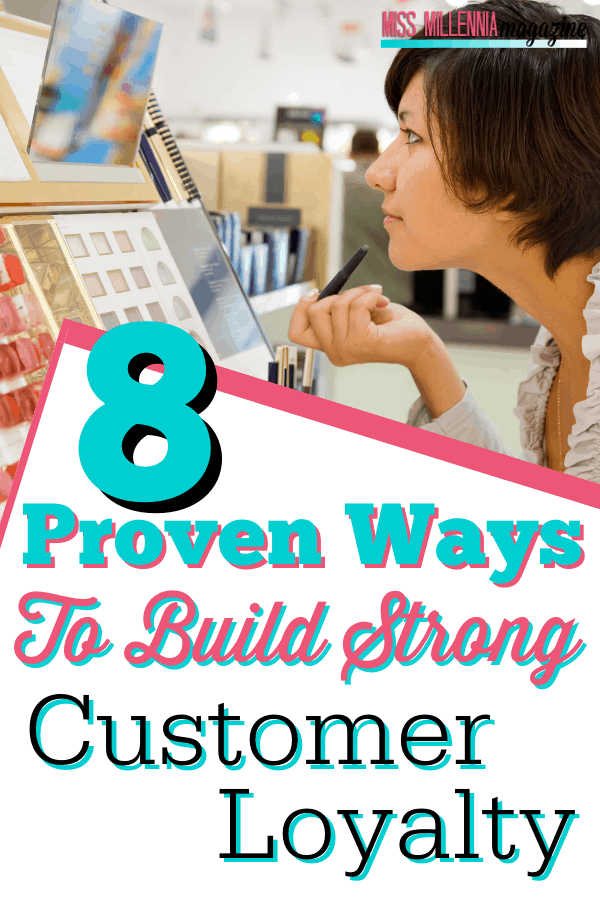 8 Proven Ways To Build Strong Customer Loyalty