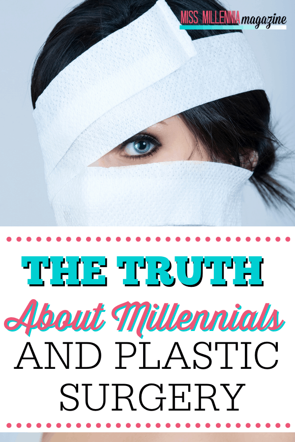 The Truth About Millennials And Plastic Surgery