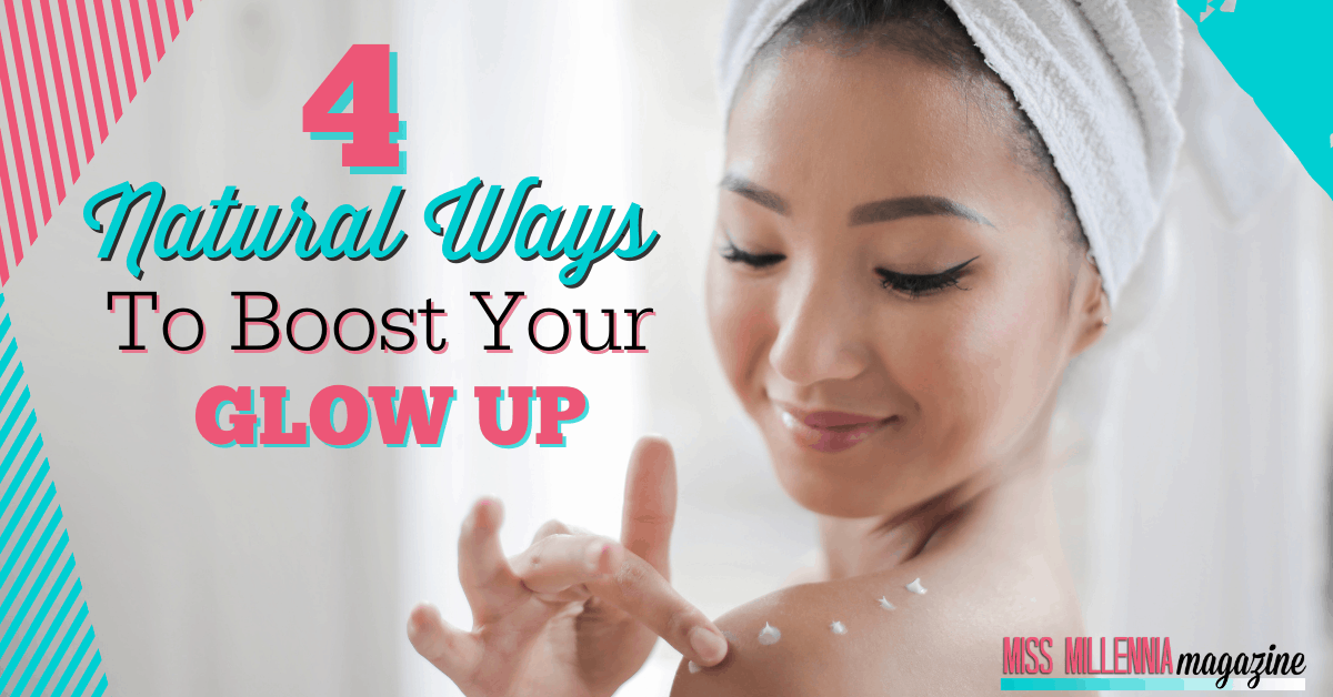 4 Natural Ways To Boost Your Glow Up